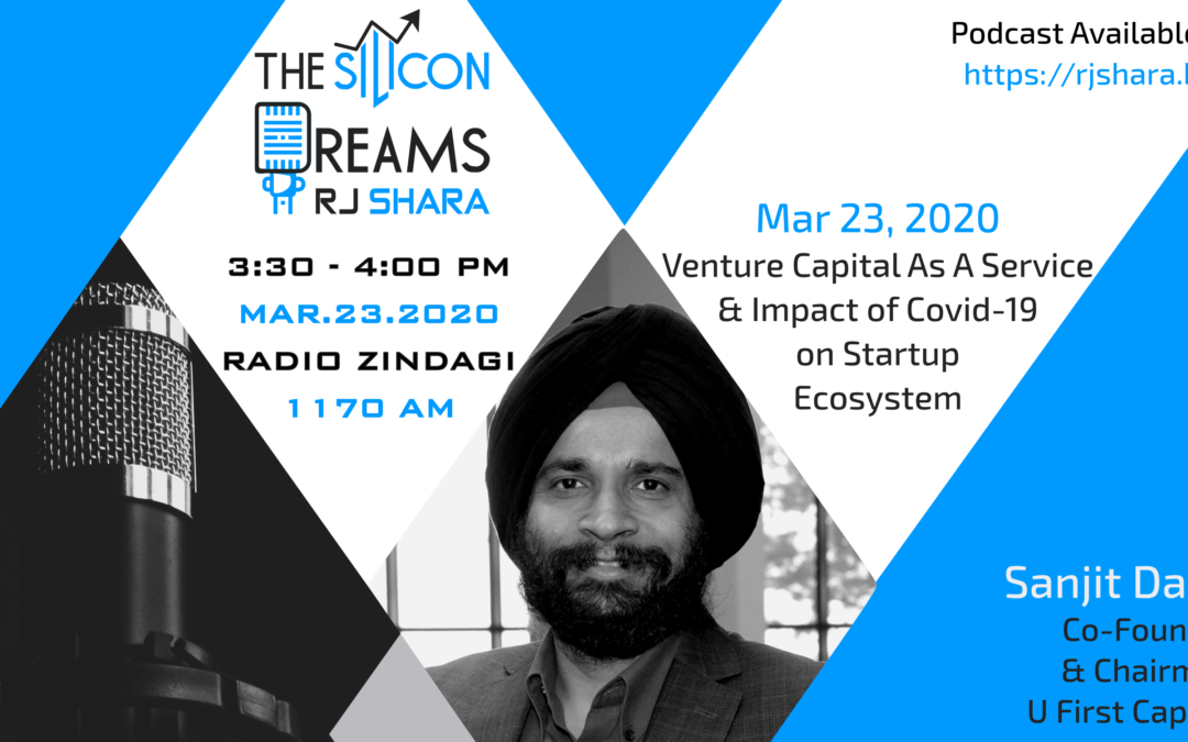 Dr. Sanjit Dang of U First Capital Discusses Venture Capital as a Service and Coronavirus Impact on Startups on The Silicon Dreams Hosted by RJ Shara